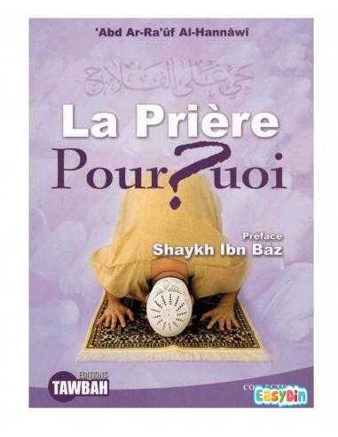 La Prière Pourquoi - Préface Shaykh Ibn Baz - Edition Tawbah