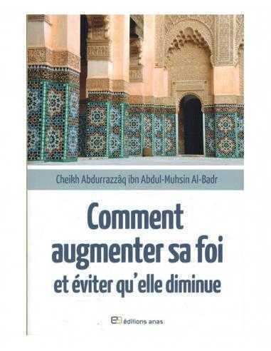 Comment augmenter sa foi et éviter qu'elle diminue - Shaykh Abd Ar-Razzâq Al-Badr - Edition Anas