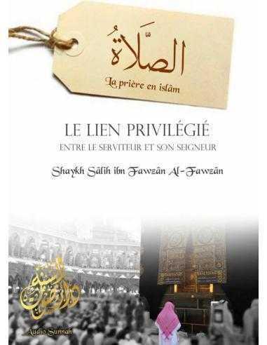 LA PRIERE EN ISLAM Le Lien Privilégié Entre Le Serviteur Et Le Seigneur - Audio sunnah